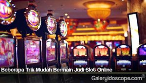 Beberapa Trik Mudah Bermain Judi Slot Online