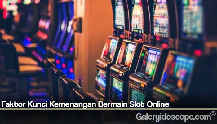 Faktor Kunci Kemenangan Bermain Slot Online