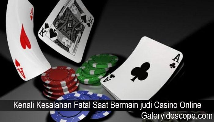 Kenali Kesalahan Fatal Saat Bermain judi Casino Online