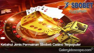 Ketahui Jenis Permainan Sbobet Casino Terpopuler