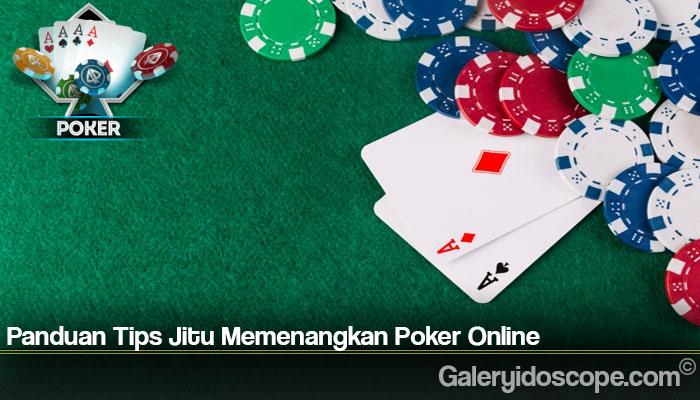 Panduan Tips Jitu Memenangkan Poker Online