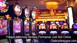 Pelajari Informasi Tentang Permainan Judi Slot Online