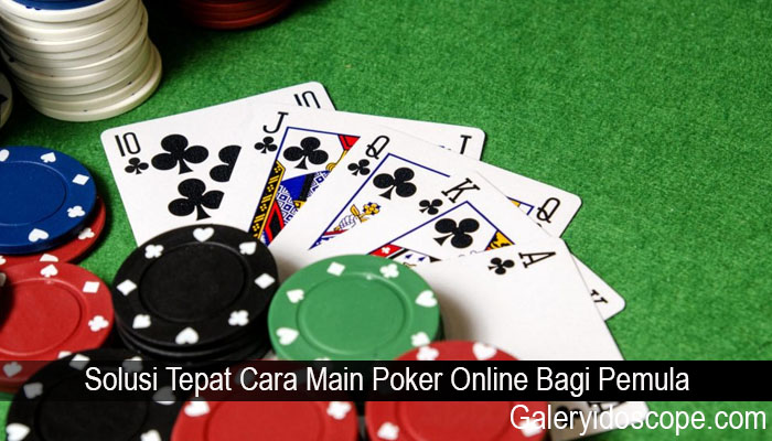 Solusi Tepat Cara Main Poker Online Bagi Pemula