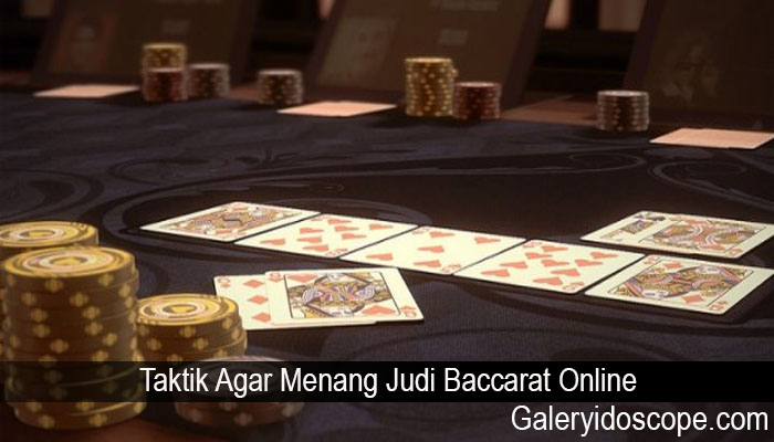 Taktik Agar Menang Judi Baccarat Online