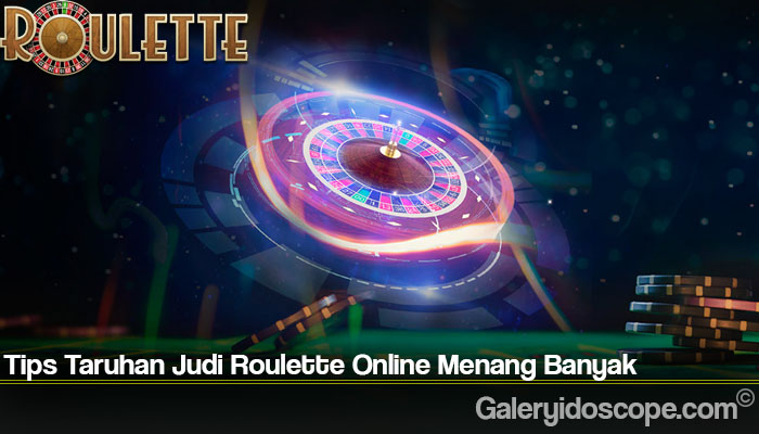 Tips Taruhan Judi Roulette Online Menang Banyak