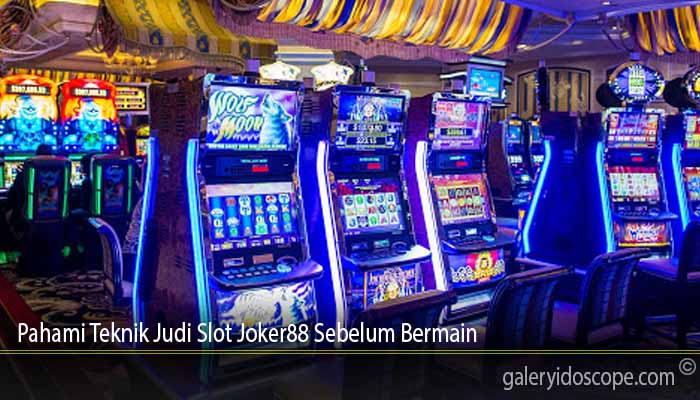 Pahami Teknik Judi Slot Joker88 Sebelum Bermain
