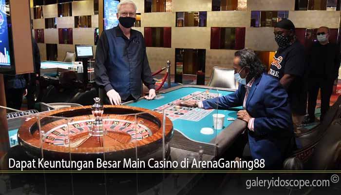 Dapat Keuntungan Besar Main Casino di ArenaGaming88
