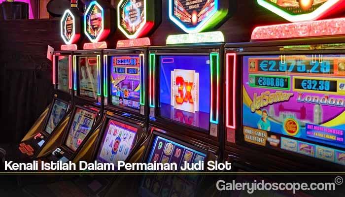 Kenali Istilah Dalam Permainan Judi Slot