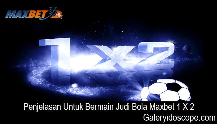 Penjelasan Untuk Bermain Judi Bola Maxbet 1 X 2