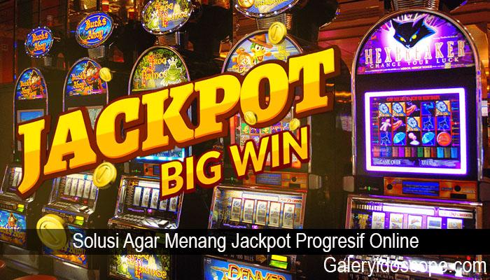 Solusi Agar Menang Jackpot Progresif Online