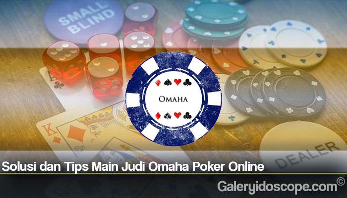 Solusi dan Tips Main Judi Omaha Poker Online