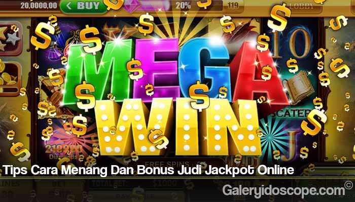 Tips Cara Menang Dan Bonus Judi Jackpot Online