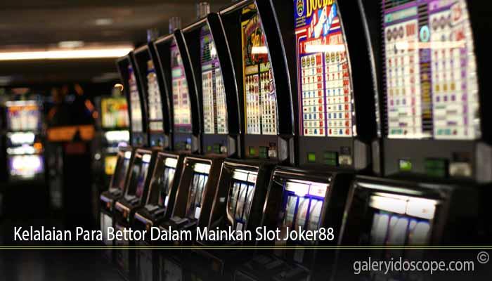 Kelalaian Para Bettor Dalam Mainkan Slot Joker88